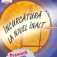 Castiga o invitatie dubla la premiera piesei de teatru Incurcatura la nivel inalt!