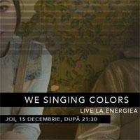 Stiri din Muzica - We Singing Colors - concert cu intrare libera in Energiea