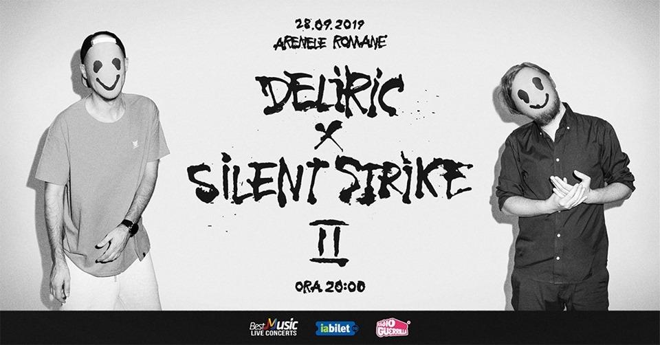 Deliric X Silent Strike II - 28 septembrie - Arenele Romane