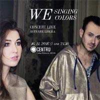 Stiri Evenimente Muzicale - We Singing Colors - concert cu intrare libera in Centru
